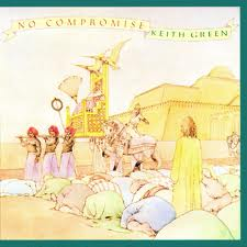 Nebuchadnezzar Keith Green No Compromise